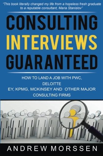Consulting Interviews Guaranteed!: How to land a job with PwC, Deloitte, EY, KPMG, McKinsey and any other major consulting firms