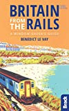 Britain from the Rails (Bradt Travel Guide) - Benedict Le Vay