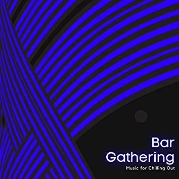 Bar Gathering - Music For Chilling Out