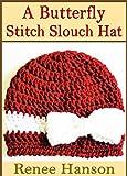 A Butterfly Stitch Slouch Hat: Crochet Hat Pattern (Hat Crochet Patterns Book Book 3)
