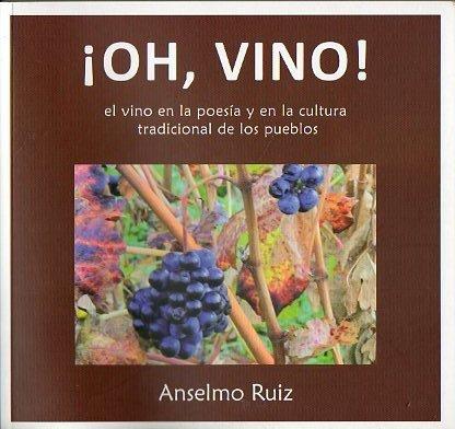 ¡Oh Vino! El Vino En La Poesía Y En La Cultura Tradicional De Los Pueblos