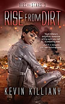 Rise from Dirt (Dirt and Stars Book 3) by [Kevin Killiany, Philip A. Lee]