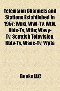 Television Channels and Stations Established in 1957: Wpxi, Wwl-TV, Wtlv, Kbtx-TV, Wthr, Wavy-TV, Scottish Television, Kbt...