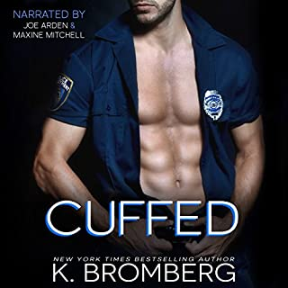 Cuffed     The Everyday Heroes Series, Book 1              By:                                                                                                                                 K. Bromberg                               Narrated by:                                                                                                                                 Joe Arden,                                                                                        Maxine Mitchell                      Length: 11 hrs and 37 mins     55 ratings     Overall 4.4