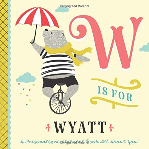 W is for Wyatt: A Personalized Alphabet Book All About You! (Personalized Children's Book)