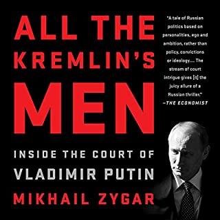 All the Kremlin's Men     Inside the Court of Vladimir Putin              By:                                                                                                                                 Mikhail Zygar                               Narrated by:                                                                                                                                 Dan Woren                      Length: 16 hrs and 13 mins     34 ratings     Overall 4.3