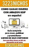 Como Ganar Dinero con Amazon KDP en español 3223 Nichos: Tu negocio online de Cómo PUBLICAR LIBROS DE BAJO CONTENIDO en Amazon Guía completa que te ayudará a tener éxito en tus ventas.