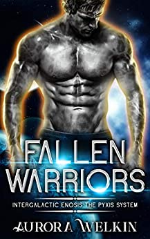 Fallen Warriors (Intergalactic Enosis: The Pyxis System Book 1) by [Aurora Welkin]