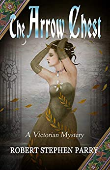 THE ARROW CHEST: A Victorian Mystery by [Robert Stephen Parry]