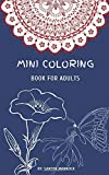 Mini Coloring Book for Adults: Small, Portable and Pocket Sized Coloring Book with Mandalas, Flowers, and Animals designed Pages for Adults and Grown ... Men who Love Tiny Coloring Books relaxation