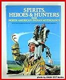 Spirits, Heroes & Hunters from North American Indian Mythology (World Mythology Series)