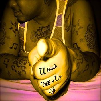 U Need Me n Ur Life