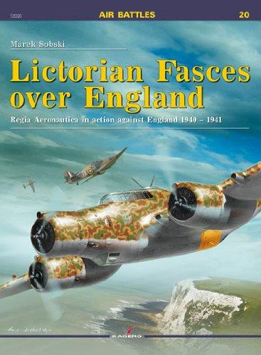 Lictorian Fasces over England: Regia Aeronautica in action against England 1940–1941 (Air Battles)