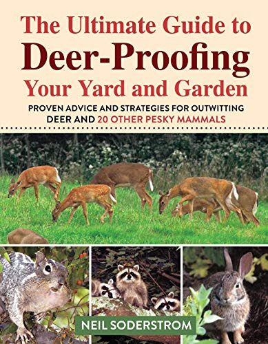Ultimate Guide to Deer-Proofing Your Yard and Garden: Proven Advice and Strategies for Outwitting Deer and 20 Other Pesky Mammals
