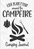 Life Is Better Around The Campfire: Family Camping Journal & Memory Keepsake, RV Travel Log Book, Campsite Adventure Diary