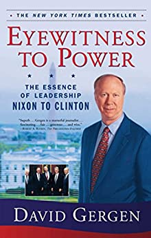 Eyewitness To Power: The Essence of Leadership Nixon to Clinton by [David Gergen]