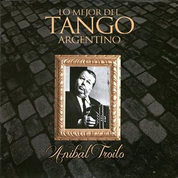 Lo Mejor del Tango Argentino: Anibal Troilo