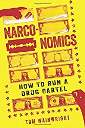 the ripening, notes, quotes, Narconomics, How to Run a Drug Cartel, Tom Wainwright