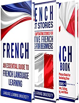 French: Learn French For Beginners Including French Grammar, French Short Stories and 1000+ French Phrases by [Language Learning University]