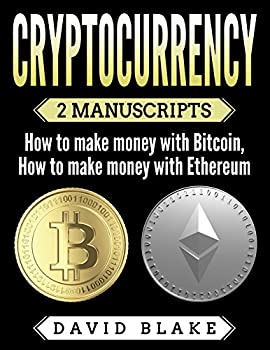 Cryptocurrency  2 Manuscripts - How to Make Money with Bitcoin and How to Make Money with Ethereum