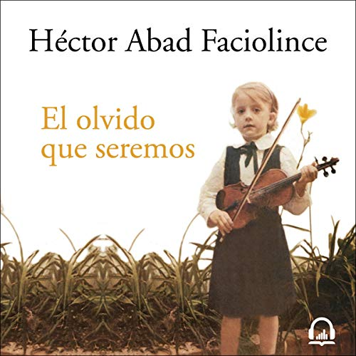 El olvido que seremos [The Forgetfulness We Will Be] audiobook cover art