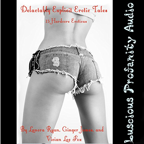 Delectably Explicit Erotic Tales: 15 Hardcore Eroticas audiobook cover art