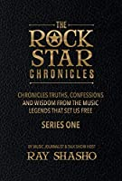 Truths, Confessions and Wisdom from the Music Legends That Set Us Free (Rock Star Chronicles)