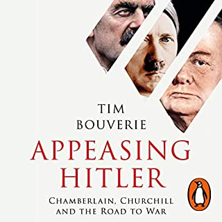 Appeasing Hitler     Chamberlain, Churchill and the Road to War              By:                                                                                                                                 Tim Bouverie                               Narrated by:                                                                                                                                 John Sessions                      Length: 22 hrs and 4 mins     11 ratings     Overall 3.7