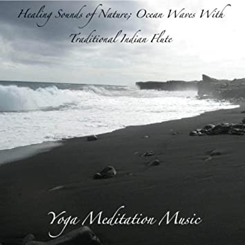 Healing Sounds of Nature; Ocean Waves With Traditional Indian Flute: Music for Deep Meditation, Relaxation and Yoga