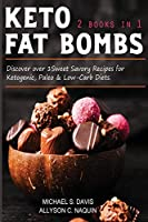 Keto Fat Bombs - 2 books in 1: Discover over 100 Sweet & Savory Recipes for Ketogenic, Paleo & Low-Carb Diets.