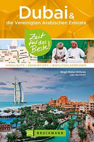 Bruckmann Reiseführer Dubai und die Vereinigten Arabischen Emirate: Zeit für das Beste: Highlights, Geheimtipps, Wohlfühladressen