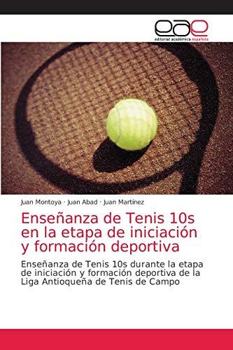 Enseñanza de Tenis 10s en la etapa de iniciación y formación deportiva: Enseñanza de Tenis 10s durante la etapa de iniciación y formación deportiva de la Liga Antioqueña de Tenis de Campo