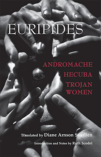 Andromache, Hecuba, Trojan Women (Hackett Classics)