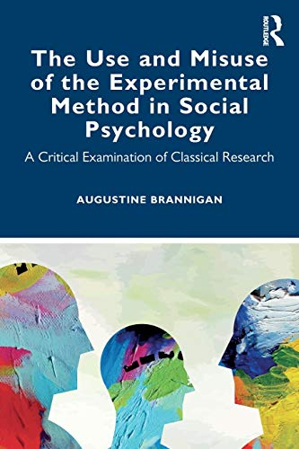 Compare Textbook Prices for The Use and Misuse of the Experimental Method in Social Psychology 1 Edition ISBN 9780367458164 by Brannigan, Augustine