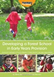 Developing a Forest School in Early Years Provision: A Practical Handbook on How to Develop a Forest School in Any Early Years Setting