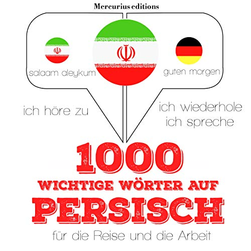 1000 wichtige Wörter auf Persisch für die Reise und die Arbeit: Ich höre zu. Ich wiederhole. Ich spreche.