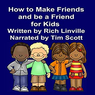 How to Make Friends and Be a Friend for Kids                   By:                                                                                                                                 Rich Linville                               Narrated by:                                                                                                                                 Tim Scott                      Length: 5 mins     Not rated yet     Overall 0.0