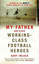 My Father And Other Working Class Football Heroes by Imlach, Gary (2005) Hardcover