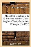Mausolée érigé à la mémoire immortelle de tres-haulte, tres-puissante: et tres-auguste princesse Isabelle, Claire, Eugénie, d'Austriche, Infante d'Espagne (Généralités)