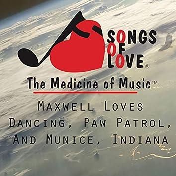 Maxwell Loves Dancing, Paw Patrol, and Munice, Indiana