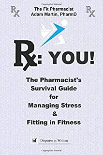Rx: YOU!: The Pharmacist's Survival Guide to Managing Stress & Fitting In Fitness