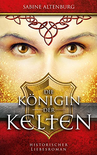 Die Königin der Kelten. Historischer Liebesroman (Eifel-Saga 3)