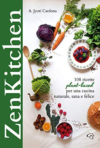 Zenkitchen. 108 ricette plant-based per una cucina naturale, sana e felice