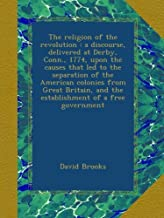 The religion of the revolution : a discourse, delivered at Derby, Conn., 1774, upon the causes that led to the separation of the American colonies ... and the establishment of a free government
