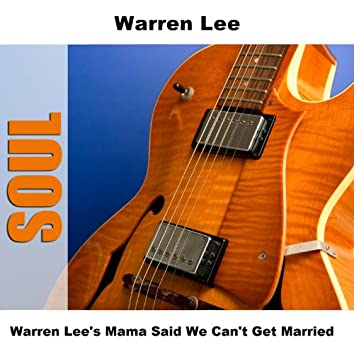 Warren Lee's Mama Said We Can't Get Married