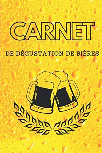 Carnet de dégustation de bières: Carnet à compléter pour noter chaque bière que vous goûtez | Parfait pour les amateurs de bière ! Format 6x9 pouces de 120 pages