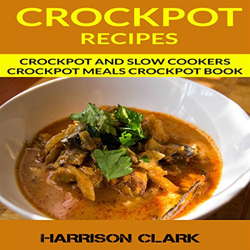 Crockpot Recipes: Crockpot and Slow Cookers, Crockpot Meals Crockpot Book                   By:                                                                                                                                 Harrison Clark                               Narrated by:                                                                                                                                 Mike Clark                      Length: 25 mins     Not rated yet     Overall 0.0