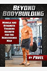 Beyond Bodybuilding: Muscle and Strength Training Secrets for The Renaissance Man (English Edition) Format Kindle