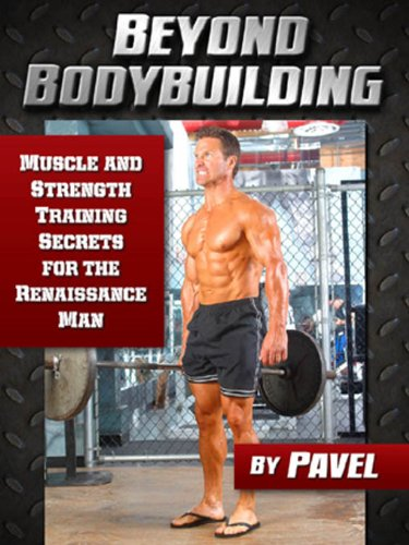Beyond Bodybuilding Muscle And Strength Training Secrets For The Renaissance Man Kindle Edition By Tsatsouline Pavel Health Fitness Dieting Kindle Ebooks Amazon Com