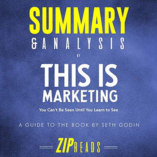 Summary & Analysis of This Is Marketing: You Can't Be Seen Until You Learn to See | A Guide to the Book by Seth Godin                   By:                                                                                                                                 ZIP Reads                               Narrated by:                                                                                                                                 Michael London Anglado                      Length: 41 mins     Not rated yet     Overall 0.0
